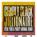 Gyal You A Party Animal (Jillionaire Remix)/Charly Black
