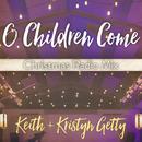 O Children Come (Christmas Radio Mix) (feat. Ladysmith Black Mambazo)/Keith & Kristyn Getty