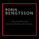 That's Christmas To Me / Have Yourself A Merry Little Christmas/Robin Bengtsson