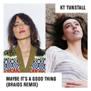 Maybe It's A Good Thing (Braids Remix)/KT Tunstall
