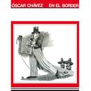 En El Border/Óscar Chávez