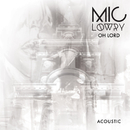Oh Lord (Acoustic)/MiC LOWRY