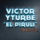 "Singles/Victor Yturbe ""El Piruli"""