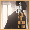 Sleep The Night Alone/The Tiger & Me