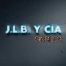 Singles/J.L.B. Y Cía