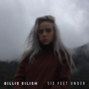 Six Feet Under/Billie Eilish