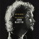 May You Never: The Essential John Martyn/John Martyn