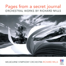 Pages From A Secret Journal: Orchestral Works By Richard Mills/Melbourne Symphony Orchestra, Richard Mills