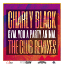 Gyal You A Party Animal (The Club Remixes)/Charly Black