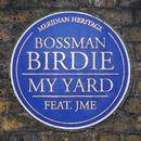 My Yard (feat. JME)/Bossman Birdie