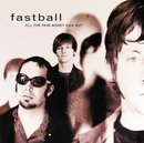 All The Pain Money Can Buy/Fastball