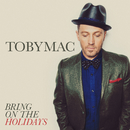 Bring On The Holidays/TobyMac