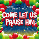 Come Let Us Praise Him (feat. Casey Darnell)/North Point Kids