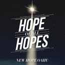 Hope Of All Hopes/New Hope Oahu