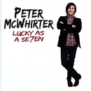 Lucky As A Seven/Peter McWhirter