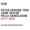 As It Was/Peter Erskine, Palle Danielsson, John Taylor