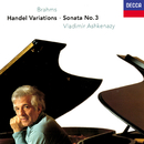 Brahms: Piano Sonata No. 3; Variations & Fugue on a Theme of Handel/Vladimir Ashkenazy