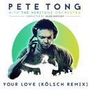 Your Love (Kölsch Remix) (feat. Jamie Principle)/Pete Tong, The Heritage Orchestra