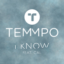 I Know (feat. Cal)/Temmpo