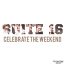 Celebrate The Weekend/Suite 16