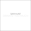 Drinkin' Too Much/Sam Hunt