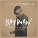 Batman (DJ Sliink x Big O Remix)/King Hollywood Kelz