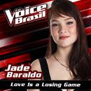 Love Is A Losing Game (The Voice Brasil 2016)/Jade Baraldo