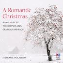 A Romantic Christmas: Piano Music By Tchaikovsky, Liszt, Grainger And Bach/Stephanie McCallum