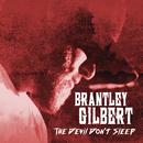 The Devil Don't Sleep/Brantley Gilbert