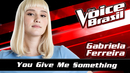 You Give Me Something (The Voice Brasil 2016 / Audio)/Gabriela Ferreira