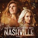 All Of Me (Bluebird Set) (feat. Clare Bowen, Sam Palladio)/Nashville Cast