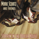 Steppin' In The Boiler House/Mark Schatz and Friends