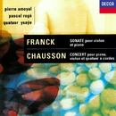 Chausson: Concerto for Piano, Violin & String Quartet / Franck: Violin Sonata/Pascal Rogé, Pierre Amoyal, Quatuor Ysaÿe