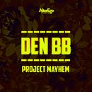 Project Mayhem/Den BB