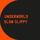 Slow Slippy/Underworld