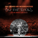 Mr. Misunderstood On The Rocks: Live & (Mostly) Unplugged/Eric Church