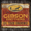 In The Ground/The Gibson Brothers