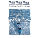 Holding Back The River/Wet Wet Wet