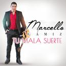 Tu Mala Suerte/Marcello Gámiz