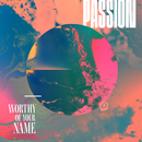Worthy Of Your Name (Live)/Passion