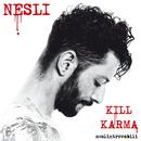 Kill Karma (Neslintrovabili)/Nesli