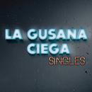 Singles/La Gusana Ciega