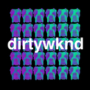 Dirty Weekend/Dirtywknd