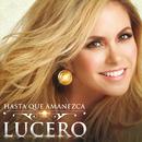 Hasta Que Amanezca/Lucero
