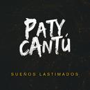 Sueños Lastimados/Paty Cantú