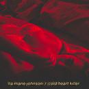Cold Heart Killer/Lia Marie Johnson