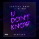 U Don't Know (Remixes) (feat. Wizkid)/Justine Skye