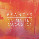 No Matter (Acoustic)/Frances