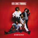Here Comes Trouble/The New Respects