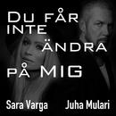 Du får inte ändra på mig/Sara Varga, Juha Mulari